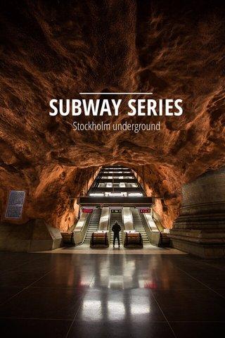 SUBWAY SERIES Stockholm underground