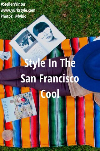 Style In The San Francisco Cool #StellerWinter www.yurkstyle.com Photos: @fvbio
