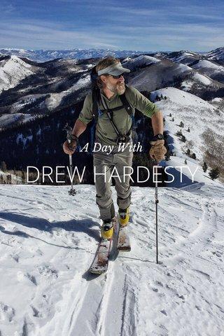DREW HARDESTY A Day With