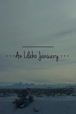 •••An Idaho January •••