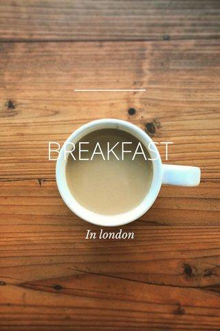 BREAKFAST In In london