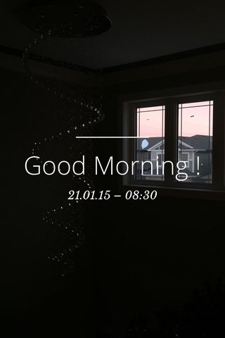 Good Morning ! 21.01.15 – 08:30