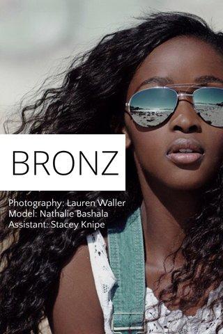 BRONZ Photography: Lauren Waller Model: Nathalie Bashala Assistant: Stacey Knipe