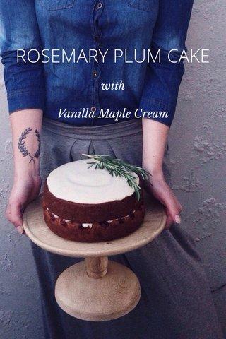 ROSEMARY PLUM CAKE with Vanilla Maple Cream