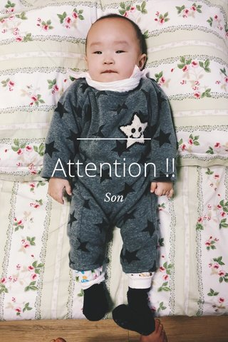 Attention !! Son