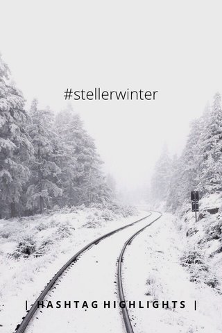 #stellerwinter | HASHTAG HIGHLIGHTS |
