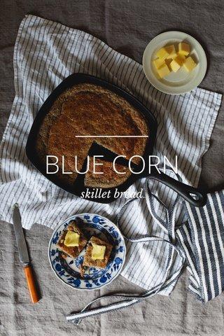 BLUE CORN skillet bread