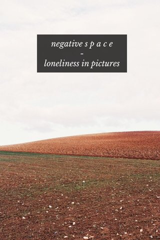 negative s p a c e - loneliness in pictures