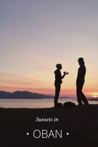 • OBAN • Sunsets in