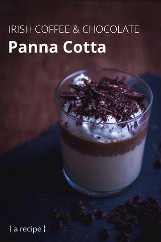 Panna Cotta IRISH COFFEE & CHOCOLATE { a recipe }