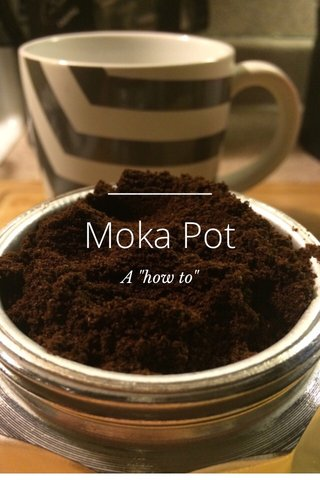 "Moka Pot A ""how to"""