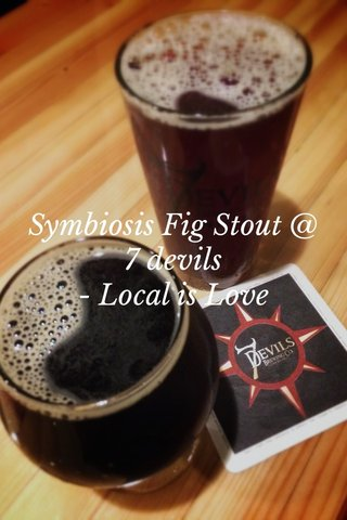 Symbiosis Fig Stout @ 7 devils - Local is Love