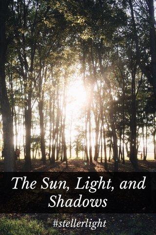 The Sun, Light, and Shadows #stellerlight