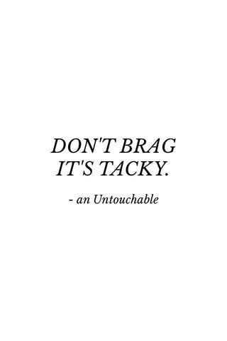 DON'T BRAG IT'S TACKY. - an Untouchable