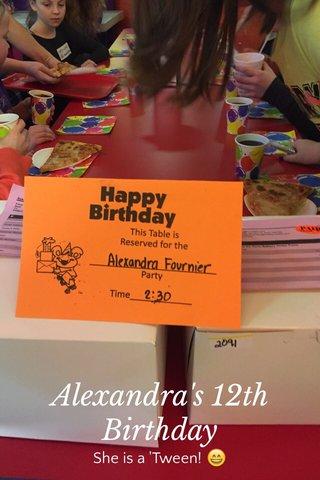 Alexandra's 12th Birthday She is a 'Tween! 😄