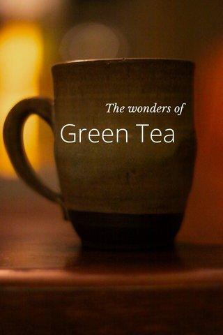 Green Tea The wonders of