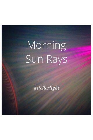 Morning Sun Rays #stellerlight