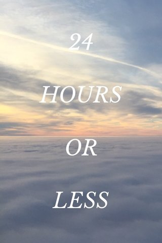 24 HOURS OR LESS