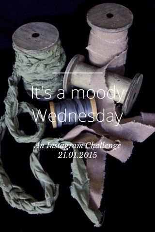 It's a moody Wednesday An Instagram Challenge 21.01.2015