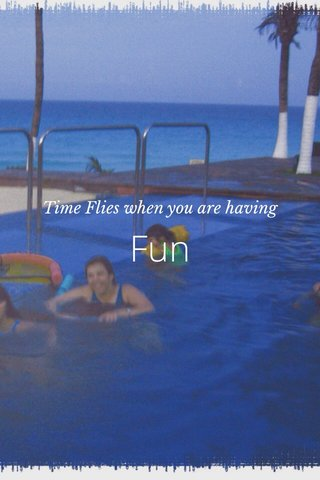 Fun Time Flies when you are having