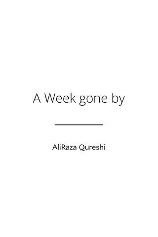 A Week gone by AliRaza Qureshi