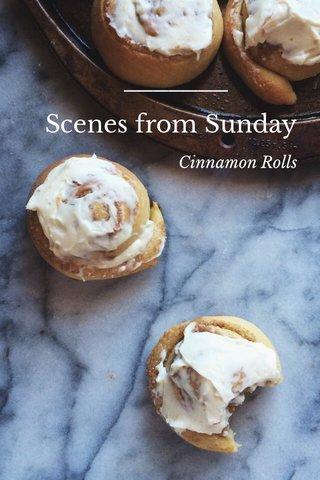 Scenes from Sunday Cinnamon Rolls