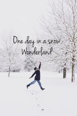 One day in a snow Wonderland