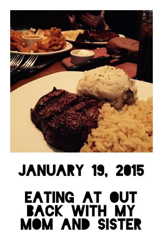 January 19, 2015 Eating at Out Back with my mom and sister