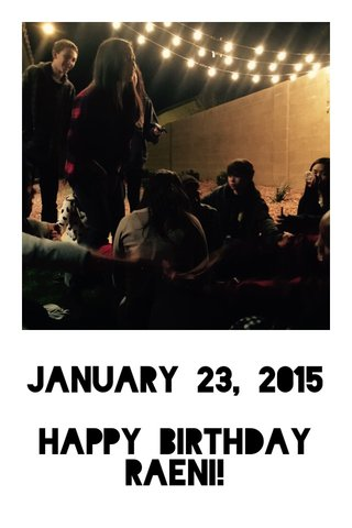 January 23, 2015 Happy birthday raeni!