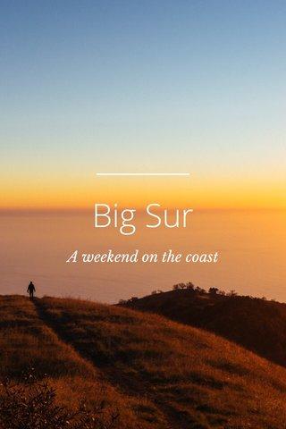 Big Sur A weekend on the coast