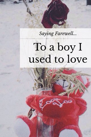 To a boy I used to love Saying Farewell...