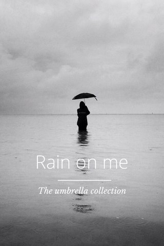 Rain on me The umbrella collection