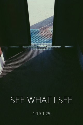 SEE WHAT I SEE 1:19-1:25