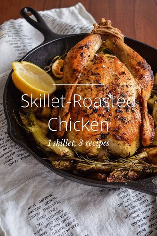 Skillet-Roasted Chicken 1 skillet, 3 recipes