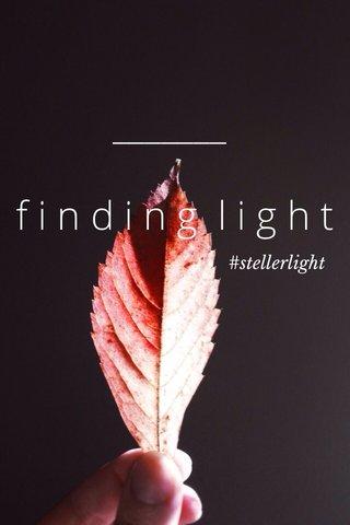 finding light #stellerlight
