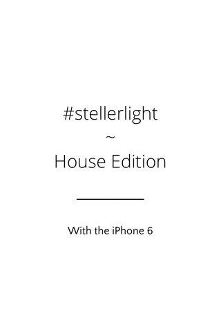 #stellerlight ~ House Edition With the iPhone 6