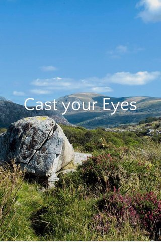 Cast your Eyes