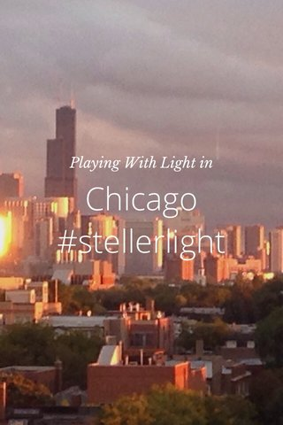 Chicago #stellerlight Playing With Light in
