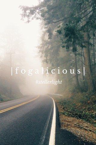 |fogalicious| #stellerlight