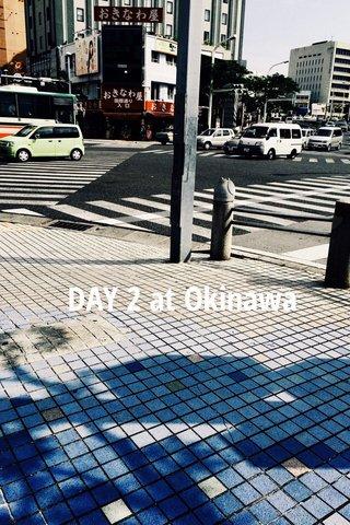 DAY 2 at Okinawa
