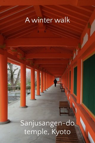 A winter walk Sanjusangen-do temple, Kyoto