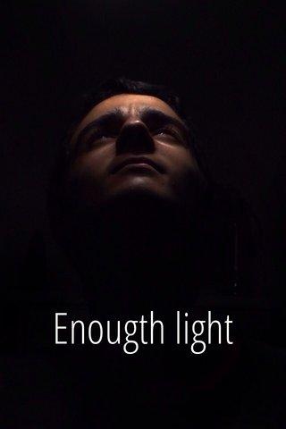 Enougth light