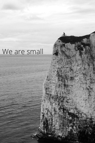 We are small