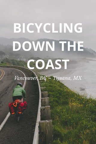 BICYCLING DOWN THE COAST Vancouver, BC – Tijuana, MX