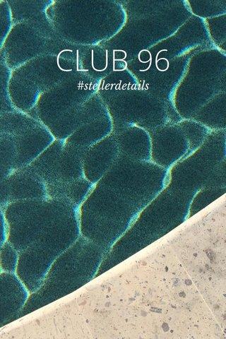 CLUB 96 #stellerdetails