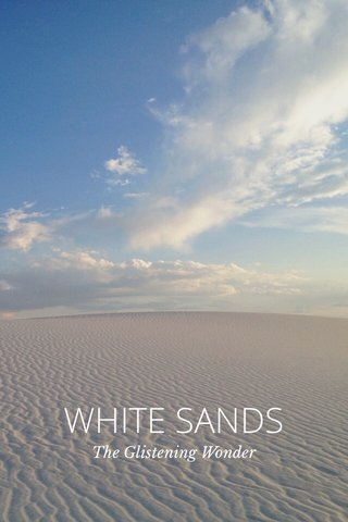 WHITE SANDS The Glistening Wonder