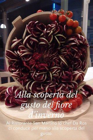 Alla scoperta del gusto del fiore d'inverno Al Ristorante San Martino lo chef Da Ros ci conduce per mano alla scoperta del gusto.