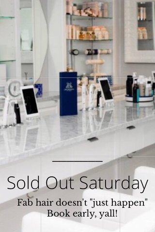 """Sold Out Saturday Fab hair doesn't """"just happen"""" Book early, yall!"""