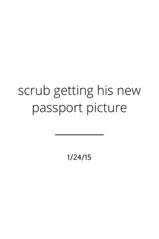 scrub getting his new passport picture 1/24/15