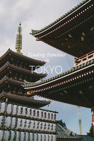TOKYO Finding Familiar in